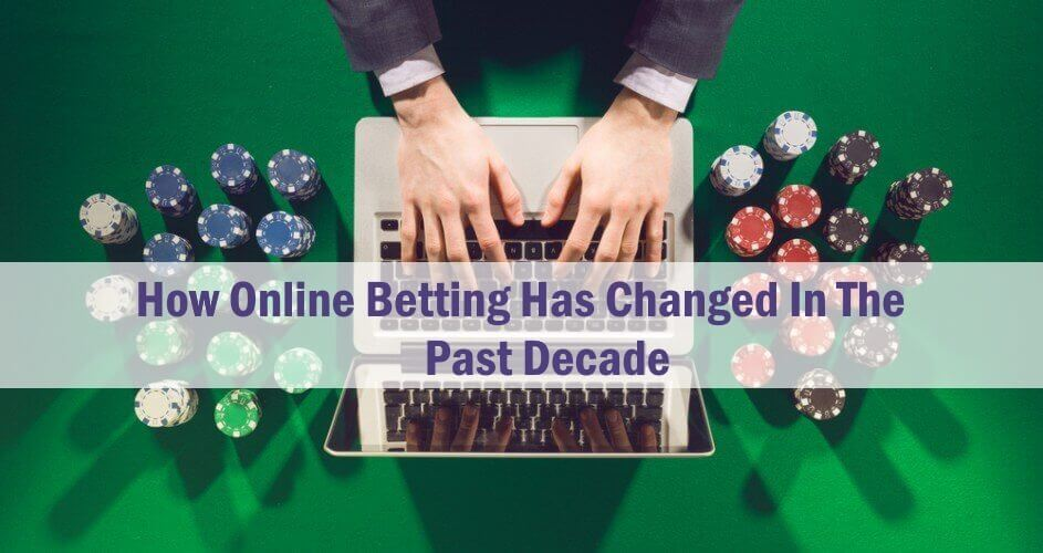 How-Online-Betting-Has-Changed-In-The-Past-Decade